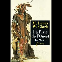 La Piste de l'Ouest: Far West tome 1 : Journal de la première traversée du continent nord-américain 1804-1806 (Libretto…