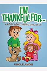 I'm Thankful For...: A Book About Being Grateful! (Happy Kids Reading Series 1) Kindle Edition