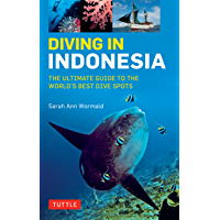 Diving in Indonesia: The Ultimate Guide to the World's Best Dive Spots: Bali, Komodo, Sulawesi, Papua, and more (English…