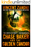 Chase Baker and the Golden Condor: A Chase Baker Action and Adventure Suspense Thriller (Series  Book 2) (English Edition)