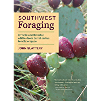 Southwest Foraging: 117 Wild and Flavorful Edibles from Barrel Cactus to Wild Oregano (Regional Foraging Series…