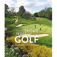 France, terre de golf: Une histoire du golf en France