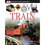 DK Eyewitness Books: Train: Discover the Story of Railroads from the Age of Steam to the High-Speed Trains o from the Age of