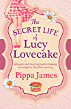 The Secret Life of Lucy Lovecake: A hilarious romance with flirtacious charm (English Edition)