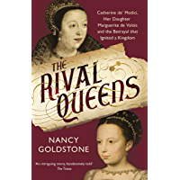 The Rival Queens: Catherine de' Medici, her daughter Marguerite de Valois, and the Betrayal That Ignited a Kingdom…