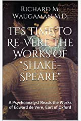 "It's Time to Re-Vere the Works of ""Shake-Speare"": A Psychoanalyst Reads the Works of Edward de Vere, Earl of Oxford Kindle Edition"