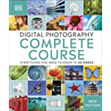 Digital Photography Complete Course: Everything You Need to Know in 20 Weeks