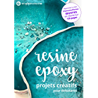 Resine Epoxy - Projets Creatifs pour Debutants: Toutes les informations dont vous avez besoin pour travailler avec la…