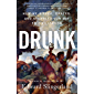 Drunk: How We Sipped, Danced, and Stumbled Our Way to Civilization (English Edition)