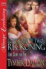 Love Slave for Two: Reckoning [Love Slave for Two 4] (Siren Publishing Menage Everlasting) Kindle Edition