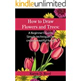 How to Draw Flowers and Trees: A Beginner's Guide. Simple techniques to create beautiful forms
