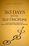365 Days With Self-Discipline: 365 Life-Altering Thoughts on Self-Control, Mental Resilience, and Success (English Edition)