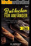 Brot backen für Anfänger: 66 Schmackhafte  Brot und Brötchen Rezepte  von Weizen über Dinkel bis hin zu Low Carb (66 Rezepte zum Verlieben 32)