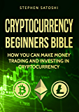 Cryptocurrency: Beginners Bible - How You Can Make Money Trading and Investing in Cryptocurrency like Bitcoin, Ethereum and altcoins (Bitcoin, Cryptocurrency and Blockchain Book 1) (English Edition)