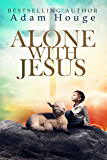Alone With Jesus (English Edition)