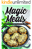 Magic Meals: Freezer Meals That Turn into Mouthwatering Recipes