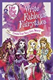 Ever After High: Write Fableous Fairytales: Create Your Very Own Story