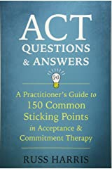 ACT Questions and Answers: A Practitioner's Guide to 50 Common Sticking Points in Acceptance and Commitment Therapy Taschenbuch