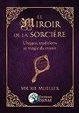 Le Miroir de la Sorcière: Usages, traditions et magie du miroir