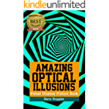Amazing Optical Illusions: Visual Illusion Picture Book (Brain Teasers 1)