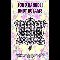 1000 RANGOLI KNOT KOLAMS: A Collection of Sikku kolams, melikala muggulu, braided rangoli, rangavalli designs (Hinduism…