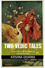 Two Vedic Tales: Stories from The Mahabharata and the Puranas Kindle Edition