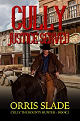 Cully: Justice Served: (Cully the Bounty Hunter - Book 2) Kindle Edition