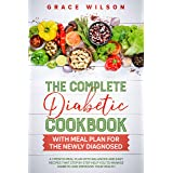 The Complete Diabetic Cookbook with Meal Plan for the Newly Diagnosed: A 1 Month Meal Plan with Balanced and Easy Recipes tha