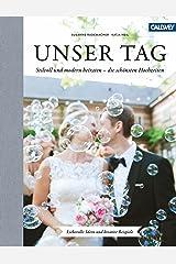 Unser Tag: Stilvoll und modern heiraten - die schönsten Hochzeiten - Liebevolle Ideen und kreative Beispiele Gebundene Ausgabe