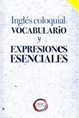 Inglés Coloquial: Vocabulario y Expresiones Esenciales Versión Kindle
