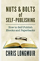 Nuts & Bolts of Self-Publishing: How to Self-Publish Ebooks and Paperbacks Kindle Edition
