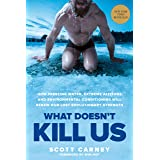 What Doesn't Kill Us: How Freezing Water, Extreme Altitude, and Environmental Conditioning Will Renew Our Lost Evolutionary S