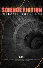 SCIENCE FICTION Ultimate Collection: 140+ Intergalactic Adventures, Dystopian Novels, Lost World Classics & Post-Apocalyptic Stories: The Outlaws of Mars, ... A Columbus of Space… (English Edition)