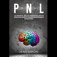 PNL: Le manuel de la communication non-violente et du développement personnel