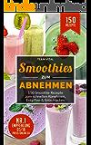 Smoothies zum Abnehmen: 150 Smoothie Rezepte zum schnellen Abnehmen, Entgiften & Entschlacken. 14 Tage Smoothie Diät - bis 2kg pro Woche abnehmen