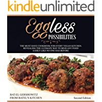 Eggless Possibilities: THE MUST HAVE COOKBOOK FOR EVERY VEGAN KITCHEN. REVEALING THE ULTIMATE WAY TO BIND ANY FOOD EASLY…