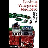 La vita a Venezia nel Medioevo (Universale paperbacks Il Mulino)