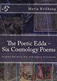 The Poetic Edda -  Six Old Norse Cosmology Poems: Original Old Norse Text with English Translation, Interpretations of Names and Commentary: Volume 1