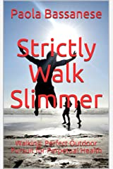 Strictly Walk Slimmer: Walking: Perfect Outdoor Pursuit for Perpetual Health Kindle Edition