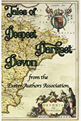 Tales of Deepest Darkest Devon.: A multi-genre collection of fact and fiction, from the Exeter Authors Association. Kindle Edition