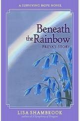 Beneath the Rainbow: Freya's Story (Surviving Hope Book 1) Kindle Edition