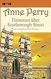 Flammen über Scarborough Street: Ein Inspektor-Pitt-Roman (Die Thomas & Charlotte-Pitt-Romane 24)