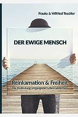 Der ewige Mensch: Reinkarnation & Freiheit - die Bedeutung vergangener Leben verstehen Kindle Ausgabe