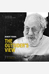 Robert Frank: The Outsider's View: My encounter with the photographer of THE AMERICANS on August 4, 2019 (Ocean of Minds Photo Book 1) (English Edition) Kindle Ausgabe