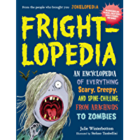 Frightlopedia: An Encyclopedia of Everything Scary, Creepy, and Spine-Chilling, from Arachnids to Zombies (English…