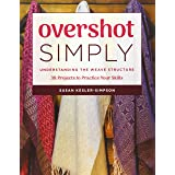 Overshot Simply: Understanding the Weave Structure: 38 Projects to Practice Your Skills