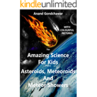 The Amazing Science For Kids: (Part 1) Asteroids, Meteoroids And Meteor Showers