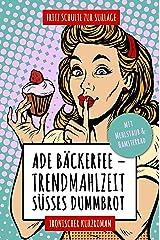 Ade Bäckerfee: Trendmahlzeit süßes Dummbrot: Ironischer Kurzroman mit Mehlstaub und Hamsterrad Kindle Ausgabe