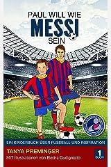 Paul will wie Messi sein: Ein Kinderbuch über Fussball und Inspiration (German Edition) Formato Kindle