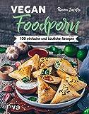 Vegan Foodporn: 100 einfache und köstliche Rezepte
